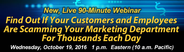 Webinar: Find Out If Your Customers and Employees Are Scamming Your Marketing Department for Thousands Each Day