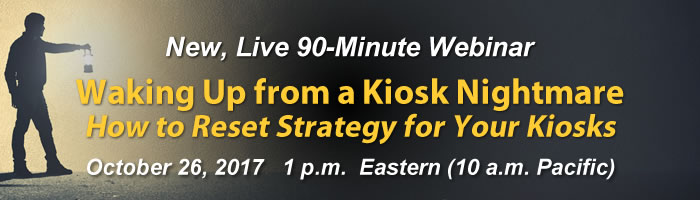 "Webinar: Waking Up from a Kiosk Nightmare<br /><span style=""font-size: 22px; font-style: italic;"">How to Reset Strategy for Your Kiosks</span>"